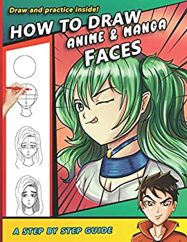 How To Draw Anime and Manga Faces  A Step by Step Drawing Book and anime gift for young artists