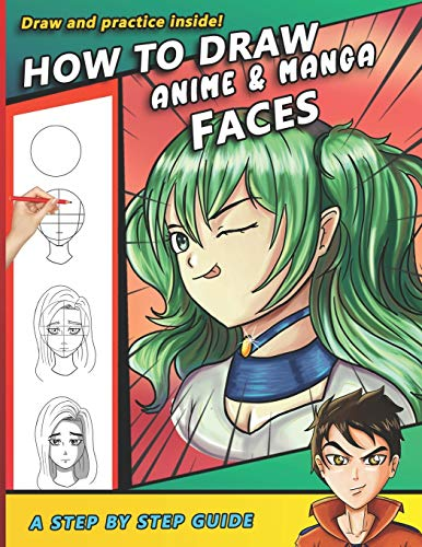 How To Draw Anime and Manga Faces: A Step by Step Drawing Book and anime gift for young artists