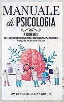 Manuale di Psicologia: 2 Libri in 1: Tutti i Segreti della Psicologia Umana e Comportamentale per Influenzare, Manipolare e Vincere in Ogni Situazione