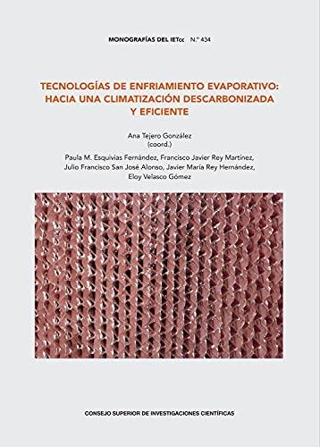 Tecnologías De Enfriamiento Evaporativo: Hacia Una climatización Descarbonizada y Eficiente: 434 (Monografías del IETcc)