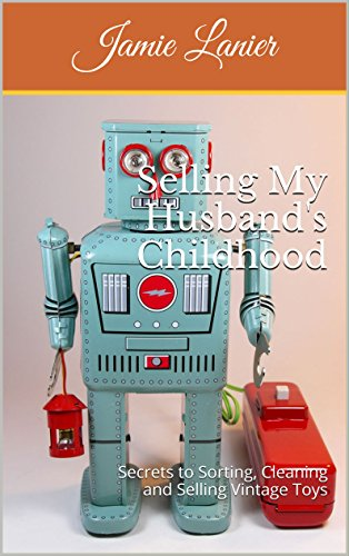 Selling My Husband's Childhood: Secrets to Sorting, Cleaning and Selling Vintage Toys (English Edition)
