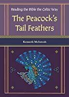 The Peacock's Tail Feathers (Reading the Bible the Celtic Way)