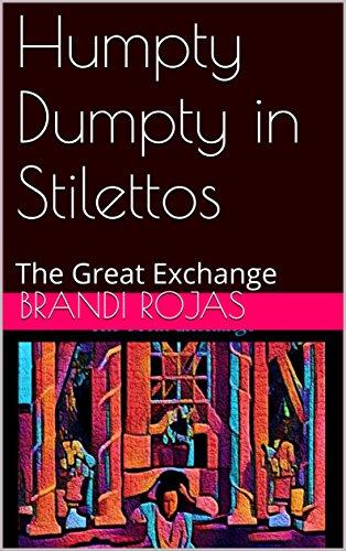Humpty Dumpty in Stilettos : The Great Exchange...