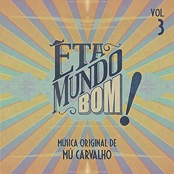 Êta Mundo Bom - Música Original de Mú Carvalho - Vol. 3