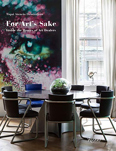 Compare Textbook Prices for For Art's Sake: Inside the Homes of Art Dealers  ISBN 9780847868834 by Tiqui Atencio Demirdjian,Jean-Francois Jaussaud