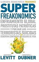 Superfreakonomics : enfriamiento global, prostitutas patrióticas y por qué los terroristas deberían contratar un ...