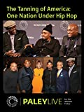 The Tanning of America: One Nation Under Hip Hop: All-Star Panel Live at the Paley Center
