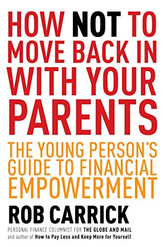 How Not to Move Back in With Your Parents: The Young Person's Complete Guide to Financial Empowerment (English Edition)
