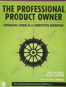 Professional Product Owner, The: Leveraging Scrum as a Competitive Advantage (The Professional Scrum Series)