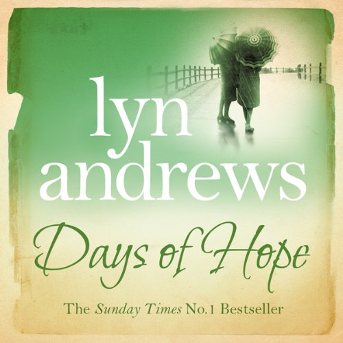 Days of Hope                   By:                                                                                                                                 Lyn Andrews                               Narrated by:                                                                                                                                 Anne Dover                      Length: 11 hrs and 19 mins     1 rating     Overall 4.0