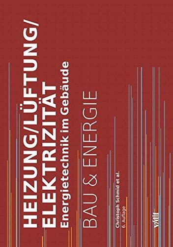 Heizung/Lüftung/Elektrizität: Energietechnik im Gebäude (Bau und Energie): Energietechnik im Gebude / BAU & ENERGIE