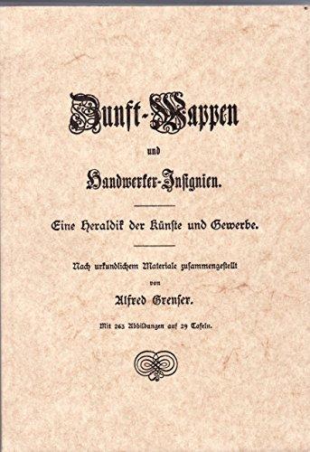 Zunft-Wappen und Handwerker-Insignien - Eine Heraldik der Künste und Gewerbe,