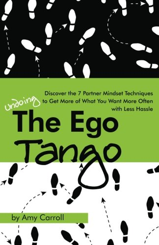 The Ego Tango: How to get more of what you want, more often, with less hassle, using these 7 Partner mindset techniques