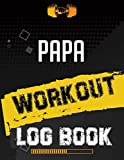 Papa Workout Log Book: Workout Log Gym, Fitness and Training Diary, Set Goals, Designed by Experts Gym Notebook, Workout Tracker, Exercise Log Book for Men Women
