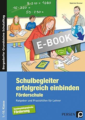 Schulbegleiter erfolgreich einbinden -Förderschule: Ratgeber und Praxishilfen für Lehrer (1. bis 10. Klasse) (Bergedorfer Grundsteine Schulalltag - SoPäd)