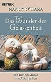 Das Wunder der Gelassenheit: Mit Buddha durch den Alltag gehen - Nancy O´Hara