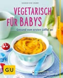 Vegetarisch für Babys: Gesund vom ersten Löffel an