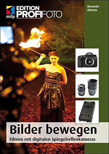 Bilder bewegen: Filmen mit digitalen Spiegelreflexkameras (mitp Edition Profifoto)