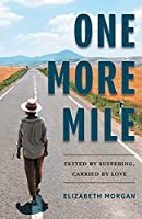 One More Mile: Tested by Suffering, Carried by Love