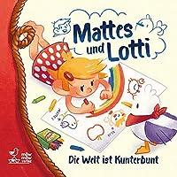 Mattes und Lotti: Die Welt ist kunterbunt