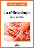 La réflexologie et ses bienfaits: Une médecine alternative pour avoir une bonne hygiène de vie (Petit guide t. 329)
