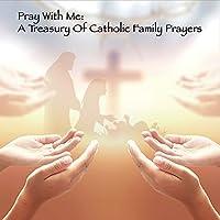 Pray With Me: Treasury of Catholic Family Prayers