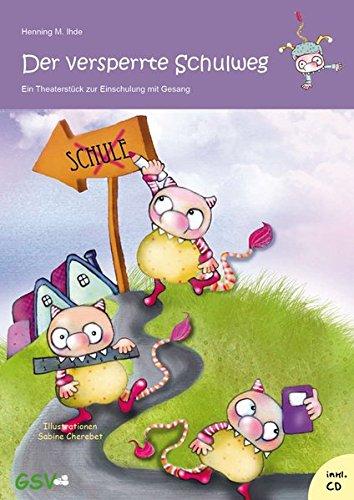 Der versperrte Schulweg - Ein Theaterstück zur Einschulung mit Gesang (inkl. Musik-CD) - Neuauflage