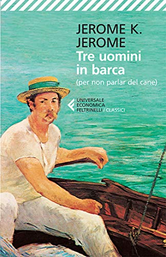 Tre uomini in barca: (per non parlar del cane) (Universale economica. I classici Vol. 29) (Italian Edition)