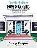 4. Top-To-Bottom Home Organizing: A Complete Guide to Organizing Every Room in the Home