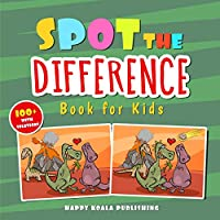 "Spot the Difference Book for Kids: Over 100 Challenging illustrations for hours and hours of ""search and find"" Fun for Kids of all Ages."