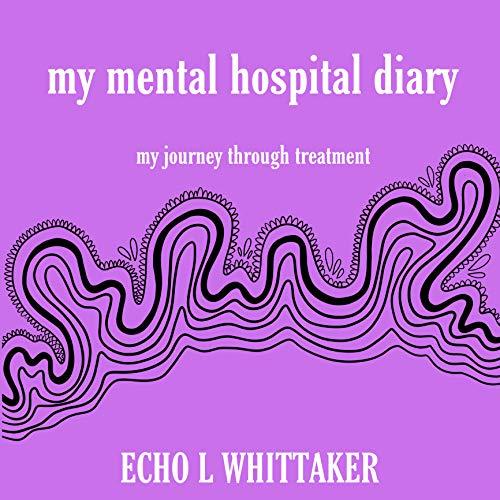 my mental hospital diary : my journey through treatment (English Edition)