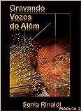 GRAVANDO VOZES do Além: Módulo 2 (Portuguese Edition)