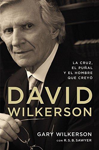 David Wilkerson: La cruz, el puñal y el hombre que creyó (Spanish Edition)