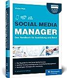 Social Media Manager: Das Handbuch für Ausbildung und Beruf. Der