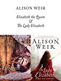 Elizabeth, The Queen and The Lady Elizabeth (English Edition)