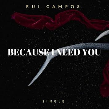 Because I Need You