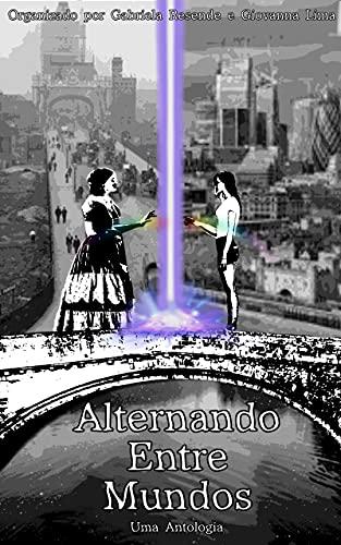 Alternando Entre Mundos: Uma Antologia