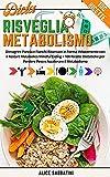 Dieta Risveglia Metabolismo: Dimagrire Pancia e Fianchi Ritornare in Forma Velocemente Con il Restart Metabolico Mindful Eating +100 Ricette Dietetiche Per Perdere Peso e Accelerare Il Metabolismo