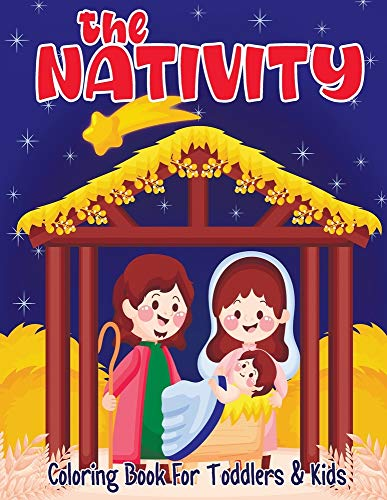 The Nativity Coloring Book for Toddlers and Kids: Christmas Nativity Scene Colouring Book for Little Kids Ages 4-8   Christian Gifts For Girls And Boys (Bible Story Characters Coloring Book)