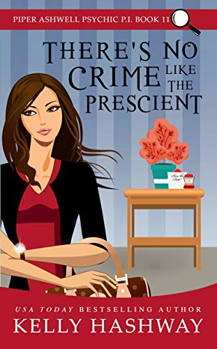 There's No Crime Like the Prescient (Piper Ashwell Psychic P.I. Book 11) by [Kelly Hashway]