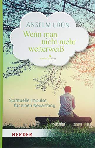 Wenn man nicht mehr weiterweiß: Spirituelle Impulse für einen Neuanfang