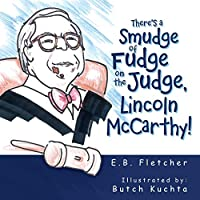 There's a Smudge of Fudge on the Judge, Lincoln Mccarthy!