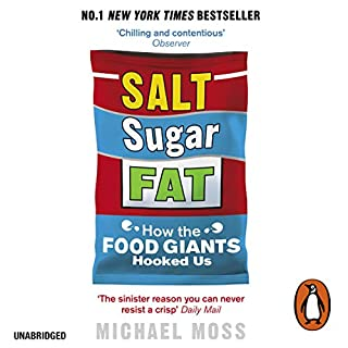 Salt, Sugar, Fat     How the Food Giants Hooked Us              By:                                                                                                                                 Michael Moss                               Narrated by:                                                                                                                                 Scott Brick                      Length: 14 hrs and 34 mins     19 ratings     Overall 4.7