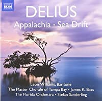 Delius: Appalachia/ Sea Drift (Leon Williams/ Master Chorale of Tampa Bay/ The Florida Orchestra/ Stefan Sanderling) (Naxos: 8572764) by Leon Williams (2012-10-11)
