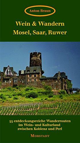 Wein & Wandern Mosel, Saar, Ruwer: 55 entdeckungsreiche Wanderrouten im Wein- und Kulturland zwischen Koblenz und Perl