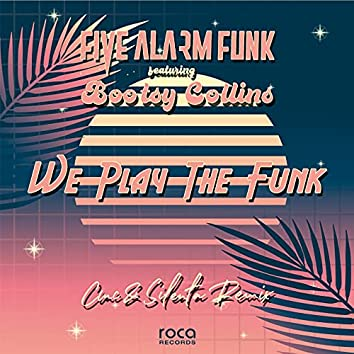 We Play the Funk (CMC & Silenta Remix)  (feat. Bootsy Collins)