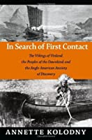In Search of First Contact: The Vikings of Vinland, the Peoples of the Dawnland, and the Anglo-American Anxiety of Discovery by Annette Kolodny(2012-05-29)