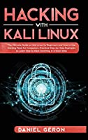 Hacking with Kali Linux: The Ultimate Guide on Kali Linux for Beginners and How to Use Hacking Tools for Computers. Practical Step-by-Step Examples to Learn How to Hack Anything, in a Short Time.