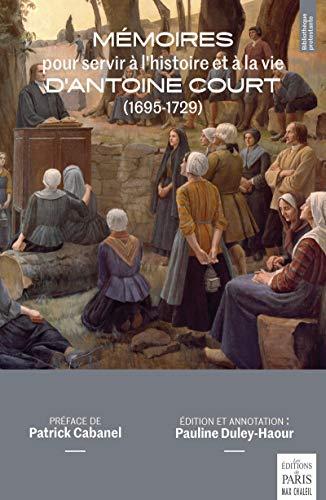 Mémoires pour servir à l'histoire et à la vie d'Antoine Court (1695-1729)