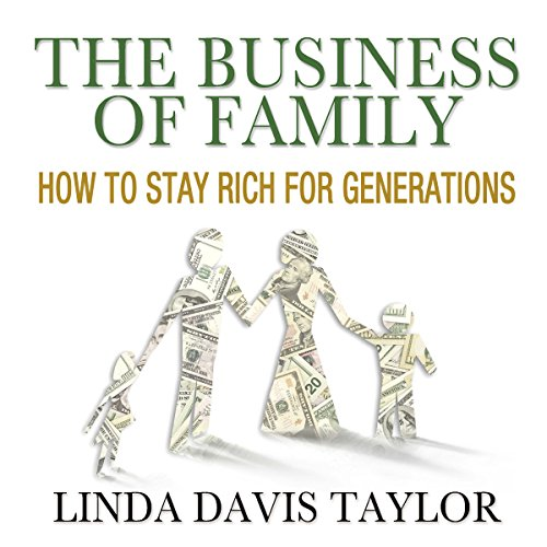 The Business of Family     How to Stay Rich for Generations              By:                                                                                                                                 L. Taylor                               Narrated by:                                                                                                                                 Lisamarie Costabile                      Length: 6 hrs and 13 mins     5 ratings     Overall 3.4